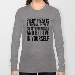 EVERY PIZZA IS A PERSONAL PIZZA IF YOU TRY HARD ENOUGH AND BELIEVE IN YOURSELF Langarmshirt