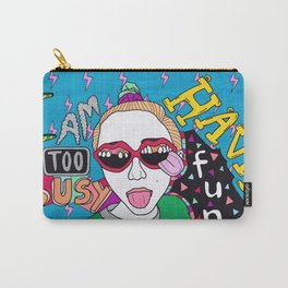 i am too busy having fun Carry-All Pouch