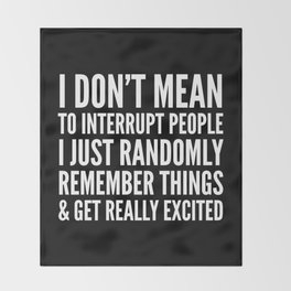 I DON'T MEAN TO INTERRUPT PEOPLE (Black & White) Throw Blanket