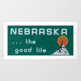 Nebraska. . .the good life! Art Print
