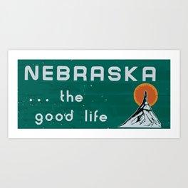 Nebraska. . .the good life! NE pride - Nebraska state sign Art Print