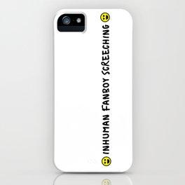 Inhuman Fanboy Screeching iPhone Case