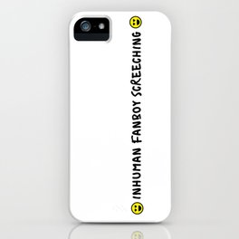 Inhuman Fanboy Screeching iPhone Case