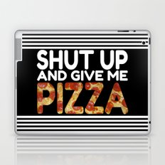 Shut Up And Give Me Pizza! Laptop & iPad Skin