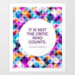 It's Not the Critic Who Counts - Theodore Roosevelt Art Print