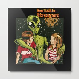 Don't talk to Alien Strangers Metal Print