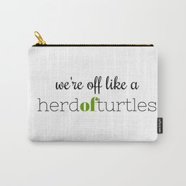 We're Off Like a Herd of Turtles Carry-All Pouch