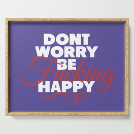 dont worry be fucking happy Serving Tray