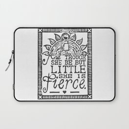 """""""And though she be but little she is fierce."""" Laptop Sleeve"""