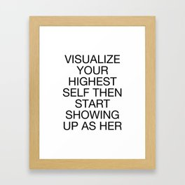 Visualize Your Highest Self Then Show Up As Her Framed Art Print