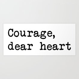 Courage, dear heart Kunstdrucke
