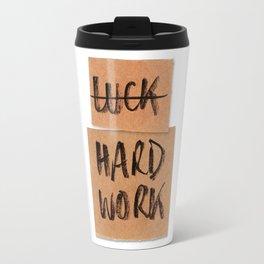 Not Luck, hard work Travel Mug