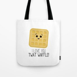 I Love You Twat Waffle Tote Bag