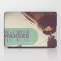 not all who wander are lost iPad Cases featuring Not All Who Wander by Alysa Sawyer