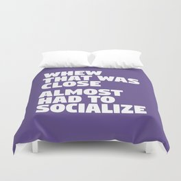 Whew That Was Close Almost Had To Socialize (Ultra Violet) Duvet Cover