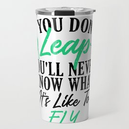 Gymnast If You Don't Leap Never Knows What It Feels Like to Fly Gymnastics Travel Mug
