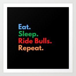 Eat. Sleep. Ride Bulls. Repeat. Art Print