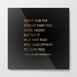 Lawyer Gift, Fight for the things, Ruth Bader Ginsburg Quote  Metal Print