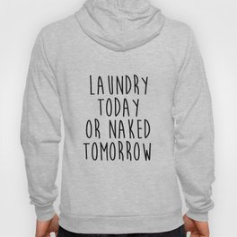 "Printable art ""Laundry Today Or Naked Tomorrow"" Print Funny Wall Print Motivational Quote Dorm Art D Hoody"