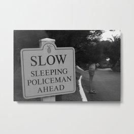 Sleeping Policeman Ahead Metal Print