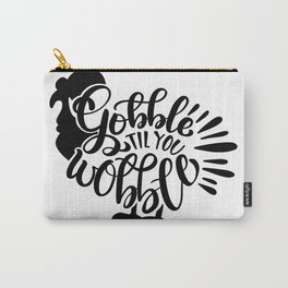 Gobble til you wobble Thanksgiving Carry-All Pouch