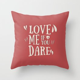 Love me if you dare Throw Pillow