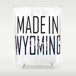 Made In Wyoming Shower Curtain
