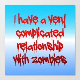 I have a complicated relationship with  zombies Canvas Print