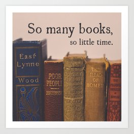 So Many Books, So Little Time Art Print