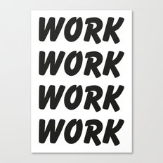 Work Work Work Work Canvas Print