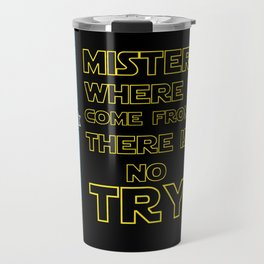 Where I come from there is No Try Travel Mug