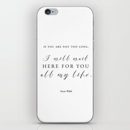 If you are not too long, I will wait here for you all my life iPhone Skin
