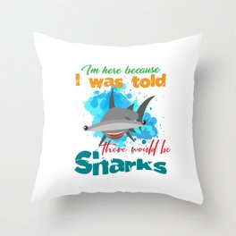 The great hammerhead shark Tee Gift for shark lover Im here because I was told there would be Sharks Throw Pillow