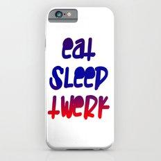 Eat Sleep Twerk iPhone 6s Slim Case