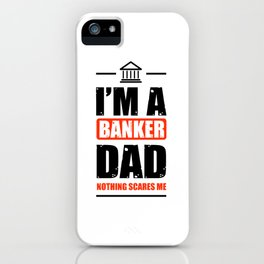 I'm A Banker Dad Nothing Scares Me iPhone Case