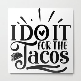 I Do It For The Tacos Motivation Quote For Taco Lover Metal Print