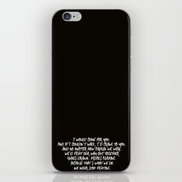 I Would Come For You iPhone Skin