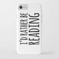 I'd Rather Be Reading  Slim Case iPhone 7