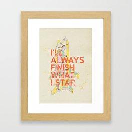 I'LL ALWAYS FINISH WHAT I STAR... Framed Art Print