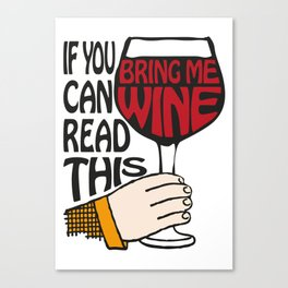 If You Can Read This Bring Me Wine Canvas Print