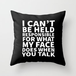 I Can't Be Held Responsible For What My Face Does When You Talk (Black & White) Throw Pillow