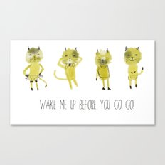 wake me up before you go go Canvas Print