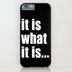 it is what it is (on black) Slim Case iPhone 6s