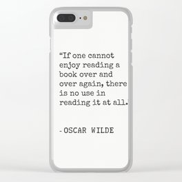"""If one cannot enjoy reading a book..."" Oscar Wilde Clear iPhone Case"