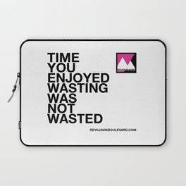 Time you enjoyed wasting was not wasted Laptop Sleeve