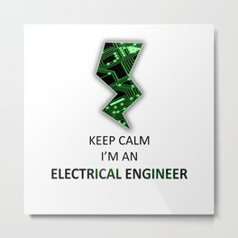 Keep Calm I'm an Electrical Engineer Metal Print