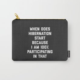 When Does Hibernation Start Funny Quote Carry-All Pouch