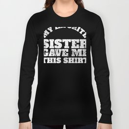 Funny Sibling Favorite Sister Gifts Family Brother Long Sleeve T-shirt