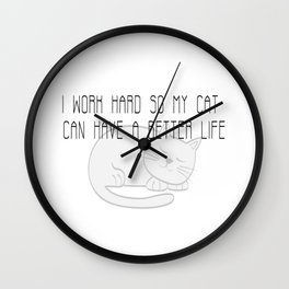 I work hard so my cat can have a better life 3 #minimalism Wall Clock