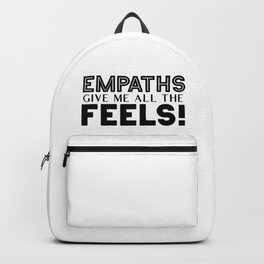 Empaths Give Me All The Feels! Backpack